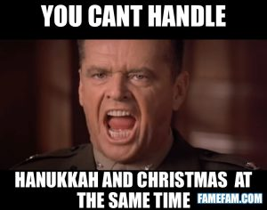 You cant handle hanukkah and christmas